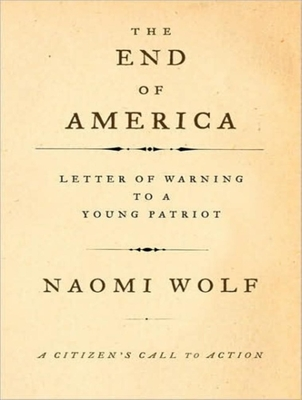 The End of America: Letter of Warning to a Young Patriot - Wolf, Naomi, Dr., and White, Karen (Narrator)