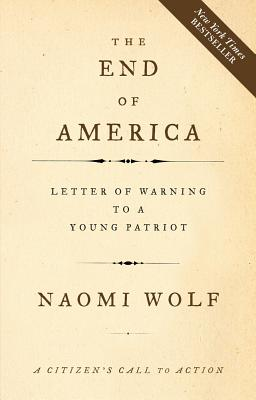 The End of America: Letter of Warning to a Young Patriot - Wolf, Naomi, Dr.