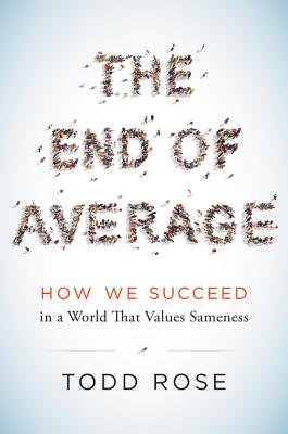 The End of Average: How We Succeed in a World That Values Sameness - Rose, Todd