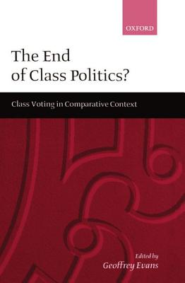 The End of Class Politics?: Class Voting in Comparative Context - Evans, Geoffrey (Editor)