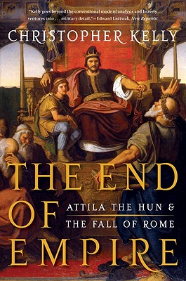 The End of Empire: Attila the Hun and the Fall of Rome - Kelly, Christopher, Professor