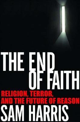 The End of Faith: Religion, Terror, and the Future of Reason - Harris, Sam