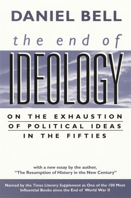 "The End of Ideology: On the Exhaustion of Political Ideas in the Fifties, with ""The Resumption of History in the New Century"" - Bell, Daniel"