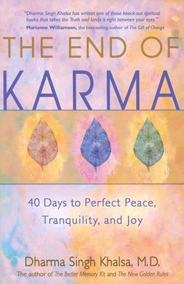 The End of Karma: 40 Days to Perfect Peace, Tranquility, and Joy - Singh Khalsa, Dharma, M.D.