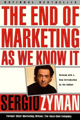 The End of Marketing as We Know It - Zyman, Sergio