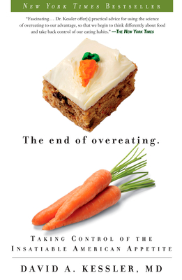 The End of Overeating: Taking Control of the Insatiable American Appetite - Kessler, David A, Dr., MD