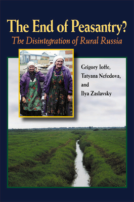The End of Peasantry?: The Disintegration of Rural Russia - Ioffe, Grigory