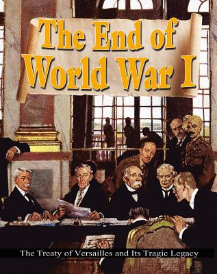 The End of World War I: The Treaty of Versailles and Its Tragic Legacy - Swayze, Alan