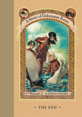 The End: Vol. 13: A Series of Unfortunate Events - Snicket, Lemony, and Helquist, Brett