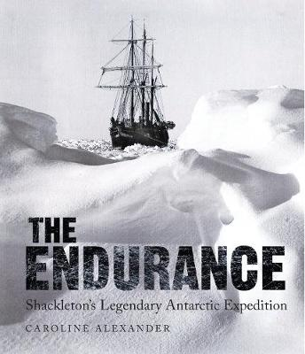 The Endurance: Shackleton's Legendary Antarctic Expedition - Alexander, Caroline