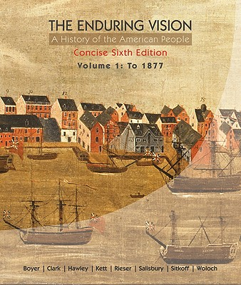 The Enduring Vision: A History of the American People: Volume 1: To 1877 - Boyer, Paul S, and Clark, Clifford, and Hawley, Sandra