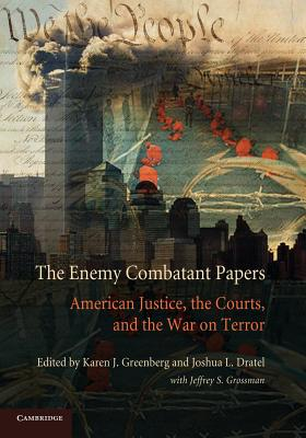 The Enemy Combatant Papers: American Justice, the Courts, and the War on Terror - Greenberg, Karen J (Editor), and Dratel, Joshua L (Editor)