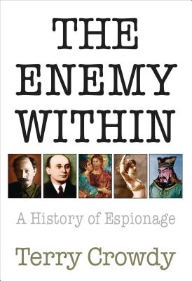 The Enemy Within: A History of Espionage - Crowdy, Terry