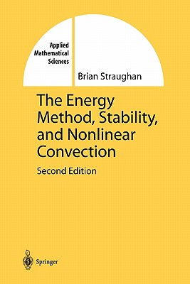 The Energy Method, Stability, and Nonlinear Convection - Straughan, Brian