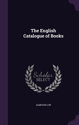The English Catalogue of Books - Low, Sampson