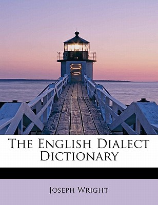 The English Dialect Dictionary - Wright, Joseph