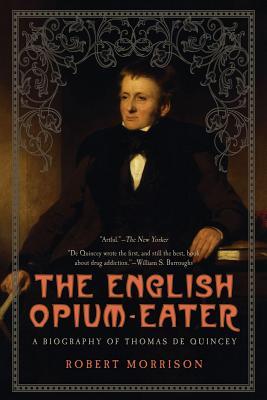 The English Opium-Eater: A Biography of Thomas de Quincey - Morrison, Robert