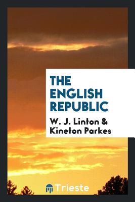 The English Republic - Linton, W J