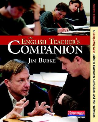 The English Teacher's Companion, Fourth Edition: A Completely New Guide to Classroom, Curriculum, and the Profession - Burke, Jim