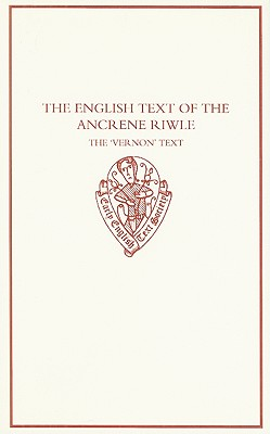 The English Text of the Ancrene Riwle: The 'Vernon' Text - Zettersten, Arne (Editor), and Diensberg, Bernhard (Editor), and Spencer, H L (Introduction by)