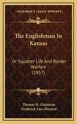 The Englishman in Kansas: Or, Squatter Life and Border Warfare - Gladstone, Thomas H