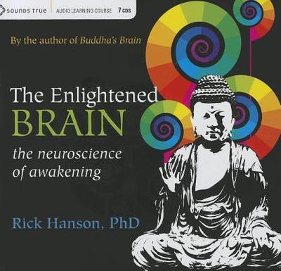 The Enlightened Brain: The Neuroscience of Awakening - Hanson, Rick, Ph.D.