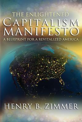 The Enlightened Capitalism Manifesto - Zimmer, MR Henry B, and Zimmer, Henry B