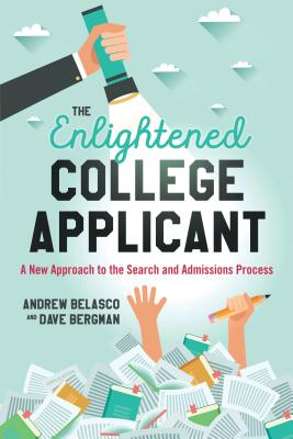 The Enlightened College Applicant: A New Approach to the Search and Admissions Process - Belasco, Andrew
