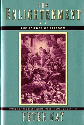 The Enlightenment: The Science of Freedom - Gay, Peter