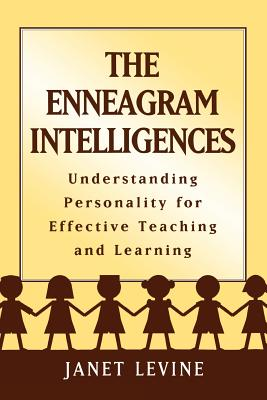 The Enneagram Intelligences: Understanding Personality for Effective Teaching and Learning - Levine, Janet