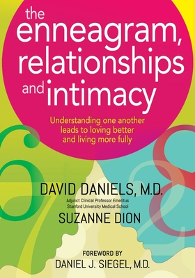 The Enneagram, Relationships, and Intimacy: Understanding One Another Leads to Loving Better and Living More Fully - Dion, Suzanne, and Siegel, Daniel J (Foreword by), and Daniels, David