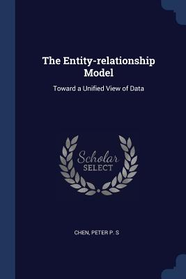The Entity-Relationship Model: Toward a Unified View of Data - Chen, Peter P S
