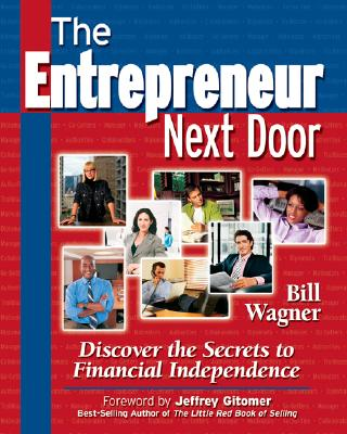 The Entrepreneur Next Door: Discover the Secrets to Financial Independence - Wagner, William, and Wagner, Bill, and Wagner Bill