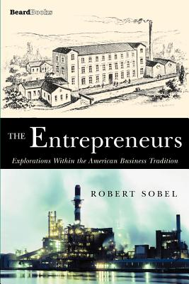 The Entrepreneurs: Explorations Within the American Business Tradition - Sobel, Robert