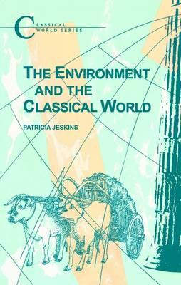 The Environment and the Classical World - Jeskins, Patricia