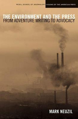 The Environment and the Press: From Adventure Writing to Advocacy - Neuzil, Mark, Dr., and Train, Russell E (Foreword by)