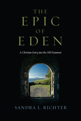 The Epic of Eden: A Christian Entry Into the Old Testament - Richter, Sandra L