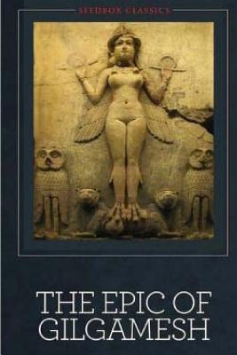 The Epic of Gilgamesh - Anonymous, and Sandars, N K (Translated by)