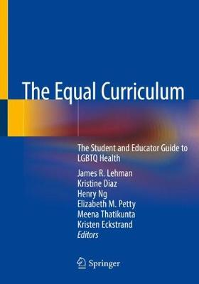 The Equal Curriculum: The Student and Educator Guide to Lgbtq Health - Lehman, James R (Editor), and Diaz, Kristine (Editor), and Ng, Henry (Editor)