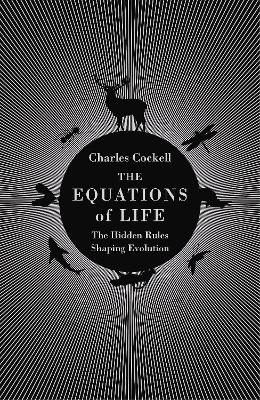 The Equations of Life: The Hidden Rules Shaping Evolution - Cockell, Charles