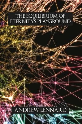 The Equilibrium of Eternitys Playground - Lennard, Andrew