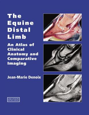 The Equine Distal Limb: Atlas of Clinical Anatomy and Comparative Imaging - Denoix, Jean-Marie