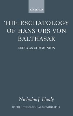 The Eschatology of Hans Urs Von Balthasar: Being as Communion - Healy, Nicholas J