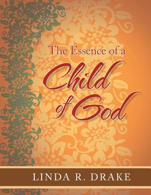 The Essence of a Child of God - Drake, Linda R