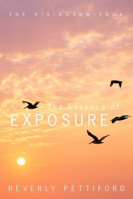 The Essence of Exposure: The Risingsun Saga - Pettiford, Beverly