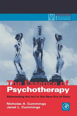 The Essence of Psychotherapy: Reinventing the Art for the New Era of Data - Cummings, Nicholas a