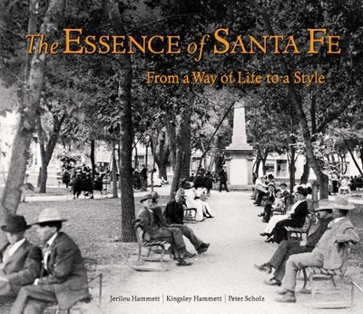The Essence of Santa Fe: From a Way of Life to a Style - Hammett, Jerilou, and Hammett, Kingsley H, and Scholz, Peter