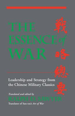 The Essence of War: Leadership and Strategy from the Chinese Military Classics - Sawyer, Ralph