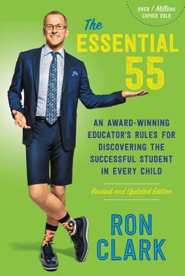 The Essential 55: An Award-Winning Educator's Rules for Discovering the Successful Student in Every Child, Revised and Updated - Clark, Ron