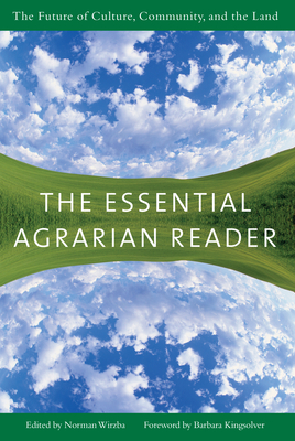The Essential Agrarian Reader: The Future of Culture, Community, and the Land - Wirzba, Norman (Editor), and Kingsolver, Barbara (Foreword by)